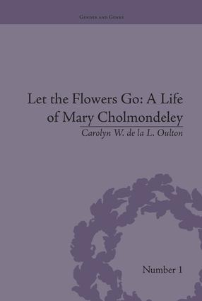 Let the Flowers Go: A Life of Mary Cholmondeley: 1st Edition (Paperback) book cover