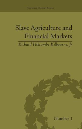 Slave Agriculture and Financial Markets in Antebellum America: The Bank of the United States in Mississippi, 1831-1852 book cover