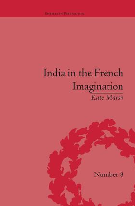 India in the French Imagination: Peripheral Voices, 1754-1815, 1st Edition (Paperback) book cover
