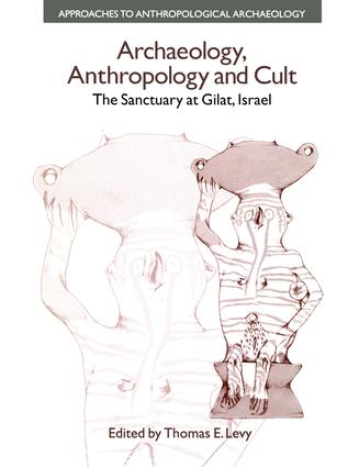 Archaeology, Anthropology and Cult: The Sanctuary at Gilat,Israel, 1st Edition (Paperback) book cover