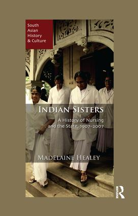Indian Sisters: A History of Nursing and the State, 1907–2007 book cover