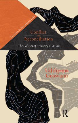 Conflict and Reconciliation: The Politics of Ethnicity in Assam book cover