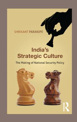 India's Strategic Culture: The Making of National Security Policy, 1st Edition (Paperback) book cover