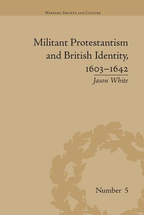 Militant Protestantism and British Identity, 1603–1642