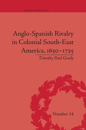 Anglo-Spanish Rivalry in Colonial South-East America, 1650–1725: 1st Edition (Paperback) book cover