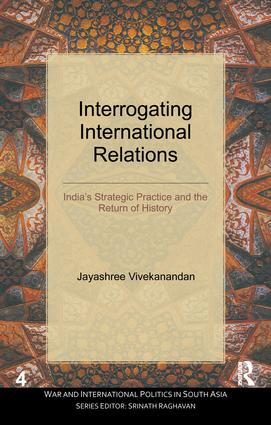 Interrogating International Relations: India's Strategic Practice and the Return of History book cover