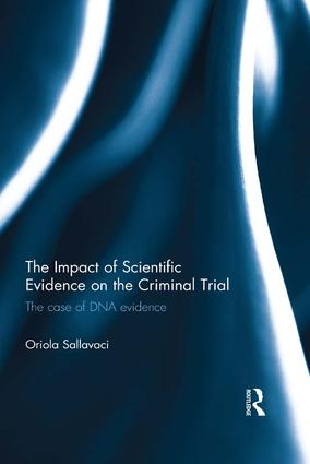 The Impact of Scientific Evidence on the Criminal Trial: The Case of DNA Evidence book cover