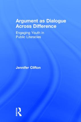 Argument as Dialogue Across Difference: Engaging Youth in Public Literacies book cover