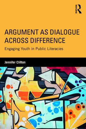 Argument as Dialogue Across Difference: Engaging Youth in Public Literacies, 1st Edition (Paperback) book cover