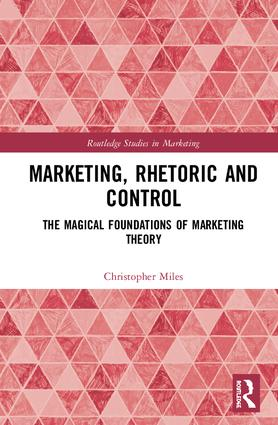 Marketing, Rhetoric and Control: The Magical Foundations of Marketing Theory book cover