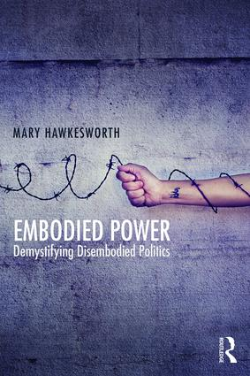 Embodied Power: Demystifying Disembodied Politics (Paperback) book cover