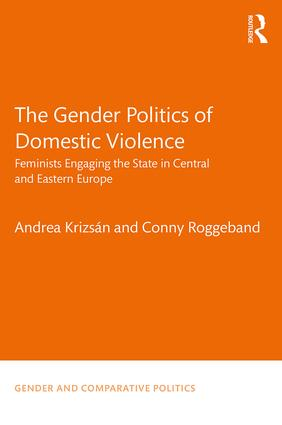 The Gender Politics of Domestic Violence: Feminists Engaging the State in Central and Eastern Europe (Hardback) book cover