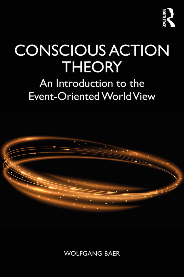 Conscious Action Theory: An Introduction to the Event-Oriented World View, 1st Edition (e-Book) book cover