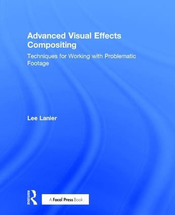 Advanced Visual Effects Compositing: Techniques for Working with  Problematic Footage