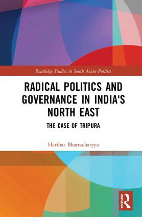 Radical Politics and Governance in India's North East: The Case of Tripura, 1st Edition (Hardback) book cover