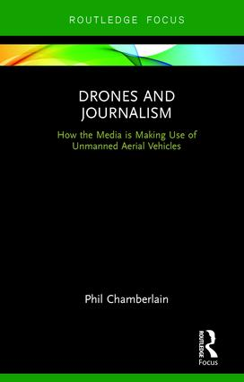 Drones and Journalism: How the media is making use of unmanned aerial vehicles book cover