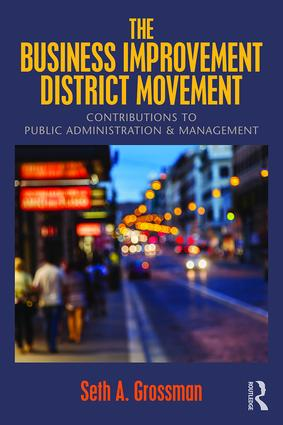 The Business Improvement District Movement: Contributions to Public Administration & Management, 1st Edition (Paperback) book cover