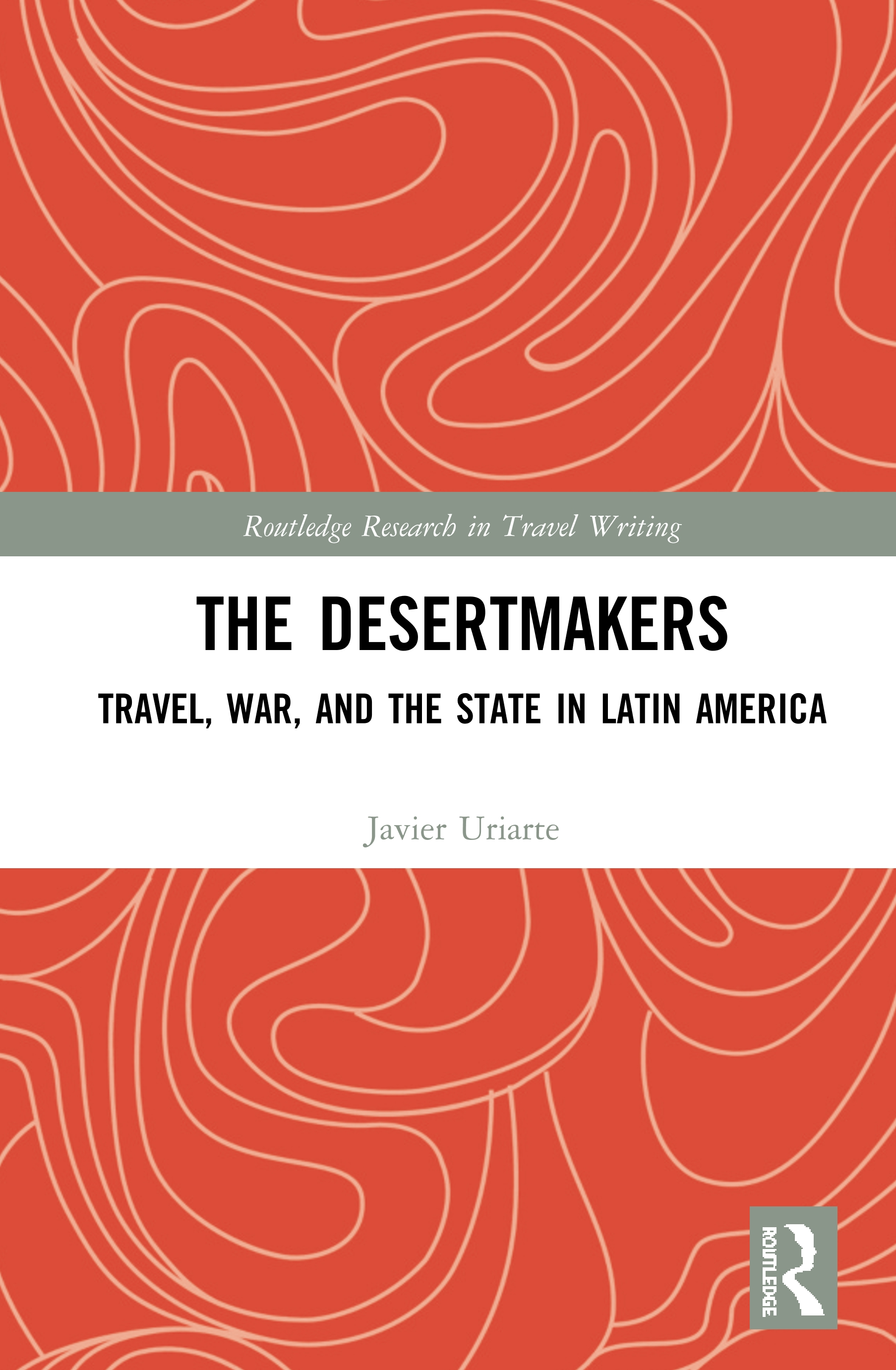 The Desertmakers: Travel, War, and the State in Latin America book cover