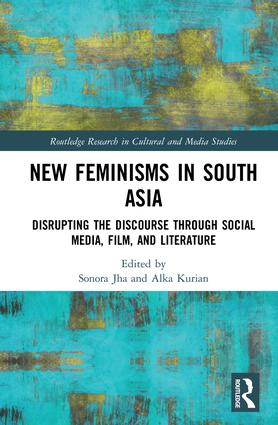 New Feminisms in South Asian Social Media, Film, and Literature: Disrupting the Discourse book cover