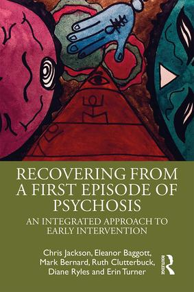 Recovering from a First Episode of Psychosis: An Integrated Approach to Early Intervention, 1st Edition (Paperback) book cover