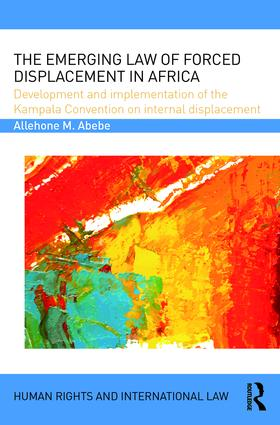 The Emerging Law of Forced Displacement in Africa: Development and implementation of the Kampala Convention on internal displacement (Hardback) book cover