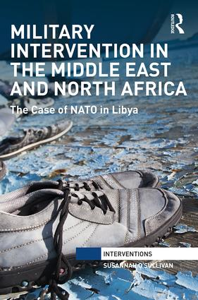 Military Intervention in the Middle East and North Africa: The Case of NATO in Libya book cover