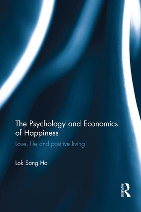The Psychology and Economics of Happiness: Love, life and positive living, 1st Edition (Paperback) book cover