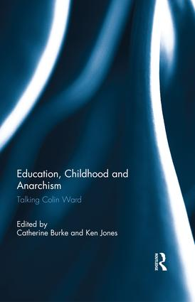 Education, Childhood and Anarchism: Talking Colin Ward, 1st Edition (Paperback) book cover