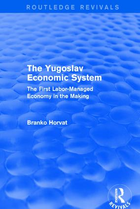 The Yugoslav Economic System (Routledge Revivals): The First Labor-Managed Economy in the Making book cover