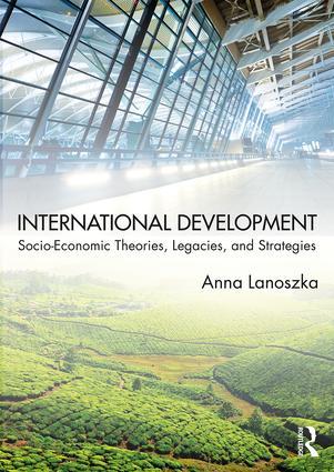 International Development: Socio-Economic Theories, Legacies and Strategies book cover