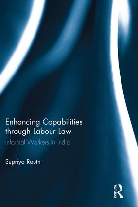 Enhancing Capabilities through Labour Law: Informal Workers in India, 1st Edition (Paperback) book cover