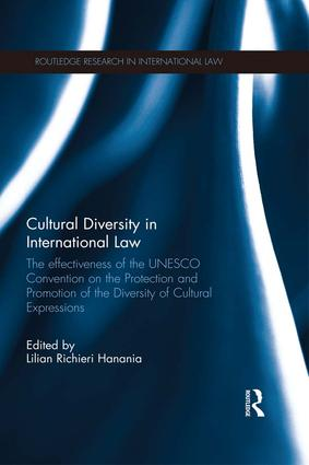 Cultural Diversity in International Law: The Effectiveness of the UNESCO Convention on the Protection and Promotion of the Diversity of Cultural Expressions, 1st Edition (Paperback) book cover