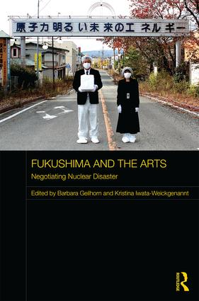 Fukushima and the Arts: Negotiating Nuclear Disaster book cover