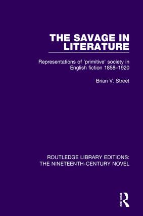 The Savage in Literature: Representations of 'primitive' society in English fiction 1858-1920, 1st Edition (Paperback) book cover