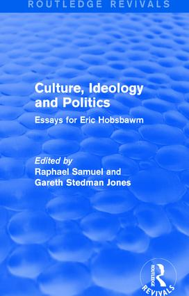 Culture, Ideology and Politics (Routledge Revivals): Essays for Eric Hobsbawm, 1st Edition (Paperback) book cover