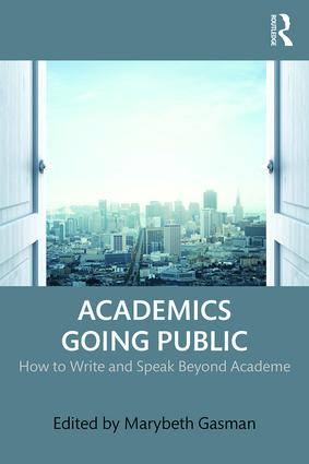 Academics Going Public: How to Write and Speak Beyond Academe (Paperback) book cover