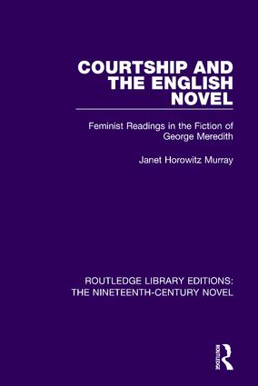 Courtship and the English Novel: Feminist Readings in the Fiction of George Meredith, 1st Edition (Paperback) book cover