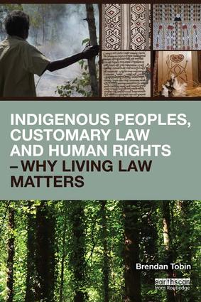 Indigenous Peoples, Customary Law and Human Rights – Why Living Law Matters: 1st Edition (Paperback) book cover