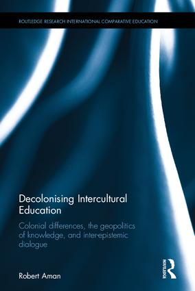 Decolonising Intercultural Education: Colonial differences, the geopolitics of knowledge, and inter-epistemic dialogue (Hardback) book cover