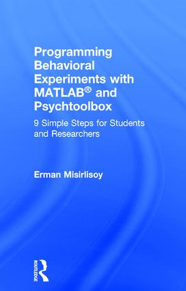 Programming Behavioral Experiments with MATLAB and Psychtoolbox: 9 Simple Steps for Students and Researchers, 1st Edition (Hardback) book cover