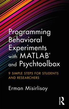 Programming Behavioral Experiments with MATLAB and Psychtoolbox: 9 Simple Steps for Students and Researchers book cover