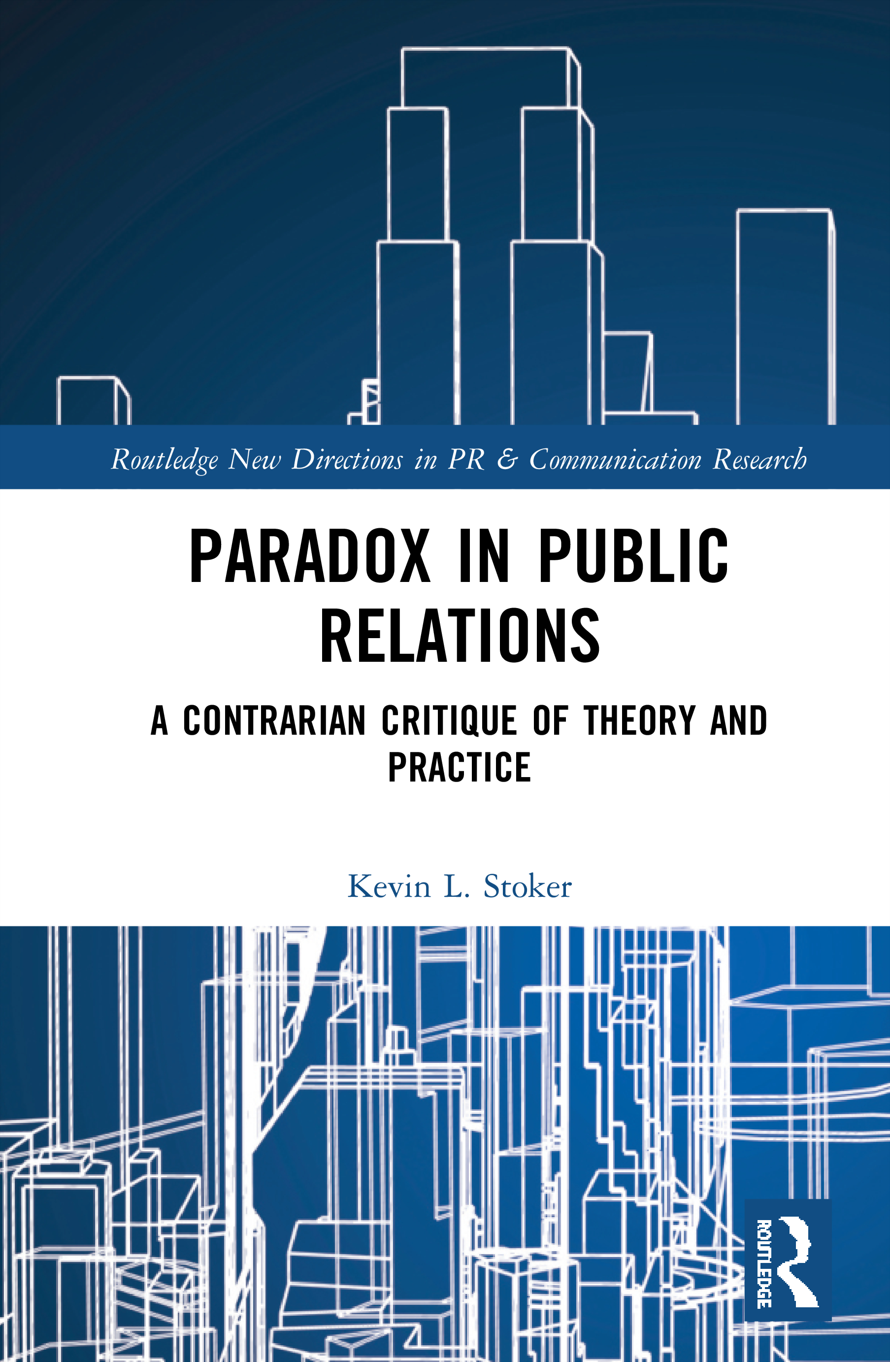Paradox in Public Relations: A Contrarian Critique of Theory and Practice book cover