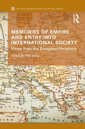 Memories of Empire and Entry into International Society: Views from the European periphery (Hardback) book cover