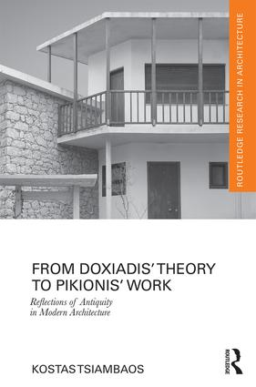 From Doxiadis' Theory to Pikionis' Work: Reflections of Antiquity in Modern Architecture, 1st Edition (Paperback) book cover