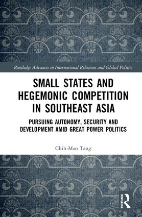 Small States and Hegemonic Competition in Southeast Asia: Pursuing Autonomy, Security and Development amid Great Power Politics book cover