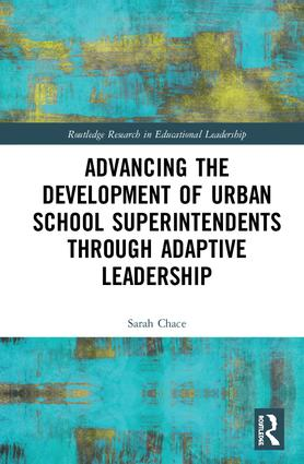 Advancing the Development of Urban School Superintendents through Adaptive Leadership: 1st Edition (Hardback) book cover
