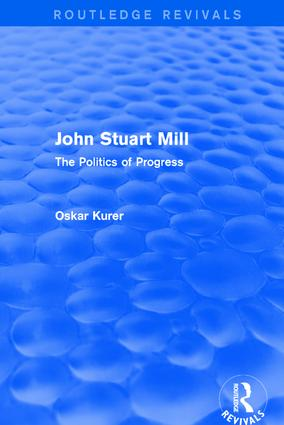 John Stuart Mill (Routledge Revivals): The Politics of Progress, 1st Edition (Paperback) book cover