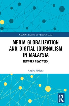 Media Globalization and Digital Journalism in Malaysia: Network Newswork, 1st Edition (Hardback) book cover