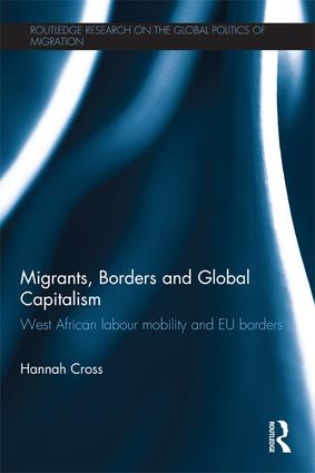 Migrants, Borders and Global Capitalism: West African Labour Mobility and EU Borders, 1st Edition (Paperback) book cover