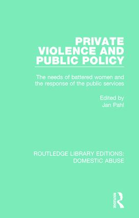 Private Violence and Public Policy: The needs of battered women and the response of the public services book cover